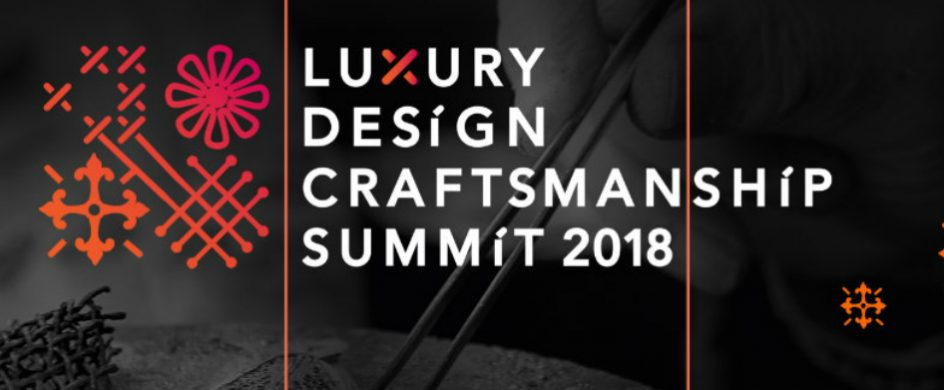 Discover the Luxury Design and Craftsmanship Summit 2018
